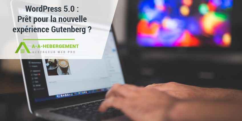 WordPress 5.0 : Prêt pour la nouvelle expérience avec Gutenberg ?